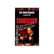 Ceausescu- Adevaruri Interzise