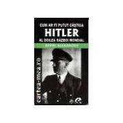 Cum ar fi putut Hitler castiga al Doilea Razboi Mondial