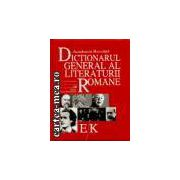 DICTIONARUL GENERAL al LITERATURII ROMANE E / K