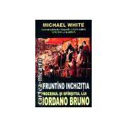 Infruntind Inchizitia-Procesul si sfirsitul lui Giordano Bruno
