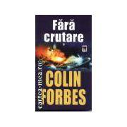 Fara crutare(editura Rao, autor: Colin Forbes isbn: 973-576-926-3)