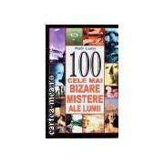 100 Cele mai bizare mistere ale lumii