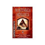 Mostenirea Mesianica(editura Rao, autori:Michael Baigent,Richard Leigh,Henry Lincoln isbn:973-576-945-x)