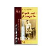 Copii nostri si drogurile(editura Curtea Veche, autor:Ross Campbell isbn:973-8120-75-6)