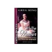 Ducesa de Windsor-Extraordinara viata a lui Wallis Simpson(editura Vivaldi, autor:Greg King isbn:)