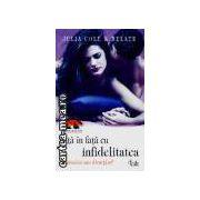 Fata in fata cu infidelitatea(editura Curtea Veche, autor:Julia cole&Relate isbn:973-669-128-4)
