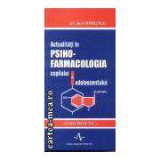 Psiho-farmacologia copilului si adolescentului-ghid practic