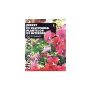 Expert in cultivarea plantelor de interior vol. 1