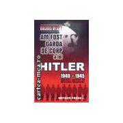 Am fost garda de corp a lui Hitler