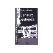 Cenzura vegheaza(editura Curtea Veche, autor:Ioan Lacusta isbn:978-973-669-267-)