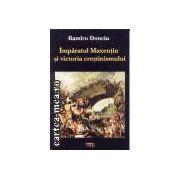 Imparatul Maxentiu si victoria crestimismului