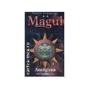 Magul. Romanul lui Nostradamus vol. II Amagirea