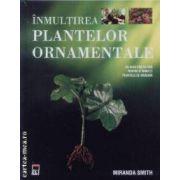 Inmultirea plantelor ornamentale(editura Rao, autor:Miranda Smith isbn:978-973-717-194-)