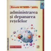 Manualul Network+ pentru administrarea si depanarea retelelor+CD-ROM