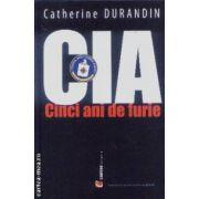 CIA cinci ani de furie