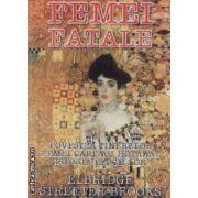 Femei fatale Povestea tinerelor femei care au hotarat istoria epocii lor