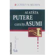 Ai atata putere cata iti asumi(editura Curtea Veche, autor: Geoffrey M. Bellman isbn: 973-669-130-6)