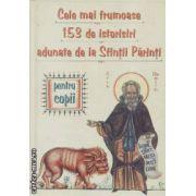 Cele mai frumoase 153 de istorisiri adunate de la Sfintii Parinti pentru copii