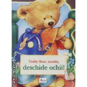 Teddy Bear,ursulet,deschide ochii!