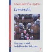 Conversatii.Libertatea e totul iar iubirea vine de la sine