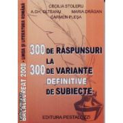 Limba romana 300 de raspunsuri la 300 de variante definitive de subiecte