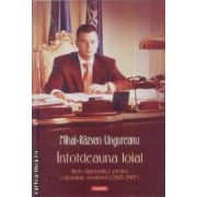 Intotdeauna loial Note diplomatice pentru o Romanie moderna (2005-2007)