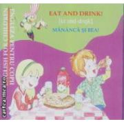 Eat and drink/Mananca si bea