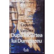Dupa moartea lui Dumnezeu(editura Curtea Veche, autori:John D. Caputo, Gianni Vattimo isbn:978-973-669-554-4)