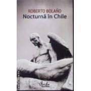 Nocturna in Chile(editura Curtea Veche, autor: Roberto Bolano isbn: 978-973-669-268-0)