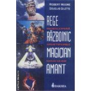 Rege, razboinic, magician, amant Redescopera arhetipurile masculine
