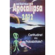 Apocalipsa 2012 Certitudine! sau Probabilitate?