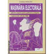 Masinaria electorala ghid de campanie pentru politicieni si alegatori