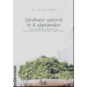 Sanatate optima in 8 saptamai(editura Curtea Veche, autor:Dr. Andrew Weil isbn:978-973-669-547-6)