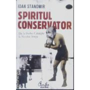 Spiritul conservator De la Barbu Catargiu la Nicolae Iorga(editura Curtea Veche, autor:Ioan Stanomir isbn:978-973-669-521-6)