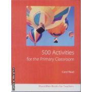 500 Activities for the Primary Classroom. Immediate Ideas and Solutions ( Editura: Macmillan, Autor: Carol Read, ISBN 978-1-4050-9907-3 )