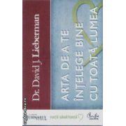 Arta de a te intelege bine cu toata lumea(editura Curtea Veche, autor:Dr. David J. Lieberman isbn:978-973-669-629-9)
