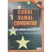 Codul vamal comunitar Codul vamal modernizat + mic dictionar bilingv