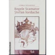 Regele Scamator Stefan Iordache(editura Curtea Veche, autor:Ludmila Patlanjoglu isbn:978-973-669-680-0)