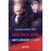 Moscova si lumea Ambitia grandorii: O iluzie?