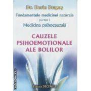 Fundamentele medicinei naturale. Vol 1: Medicina psihocauzala: Cauzele psihoemotionale ale bolilor ( Editura: Deceneu, Autor: Dr. Dorin Dragos ISBN 978-973-9466-27-1 )