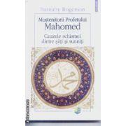 Mostenitorii Profetului Mahomed Cauzele schismei dintre siiti si sunniti