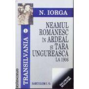 Neamul romanesc in Ardeal si Tara Ungureasca la 1906 [Transilvania 1]