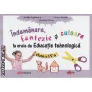 Indemanare fantezie si culoare la orele de Educatie tehnologica clasa 4