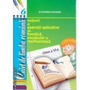 Notiuni si exercitii aplicative de fonetica vocabular si morfosintaxa clasa 6 a