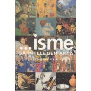 ...isme Sa intelegem arta(editura Rao, autor:Stephen Little isbn:973-717-041-5)