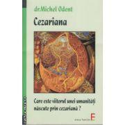 Cezariana Care este viitorul unei umanitati nascute prin cezariana