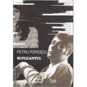 Supleantul(editura Curtea Veche, autor:Petru Popescu isbn:978-973-669-831-6)