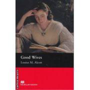 Good Wives - Level 2 Beginner ( editura: Macmillan, autor: Louisa M. Alcott, ISBN 978-1-4050-7230-4 )
