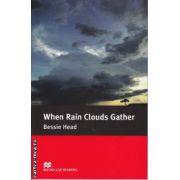 When Rain Clouds Gather - level 5 intermediate ( editura: Macmillan, autor: Bessie Head, ISBN 978-0-230-02440-3 )