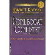 Copil bogat, copil istet. Startul financiar in viata (Editura Curtea Veche, Autor: Robert T. Kiyosaki ISBN: 978-973-669-559-9)